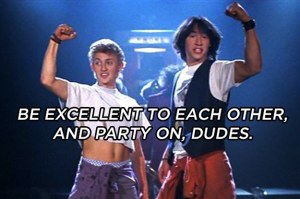 Party on, Dudes!